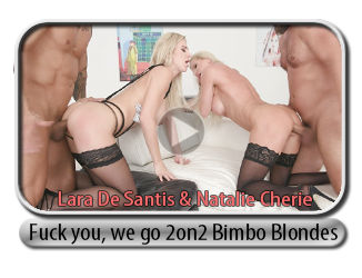 Fuck you, we go 2on2 Bimbo Blondes Lara De Santis & Natalie Cherie Balls Deep Anal, DAP, Squirting, Anal Fisting